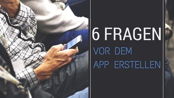 6 fragen vor dem app erstellen neben mann der smartphone bedient